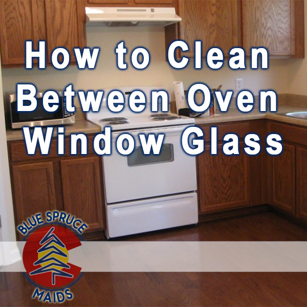 How To Clean Between Oven Window Glass Blue Spruce Maids