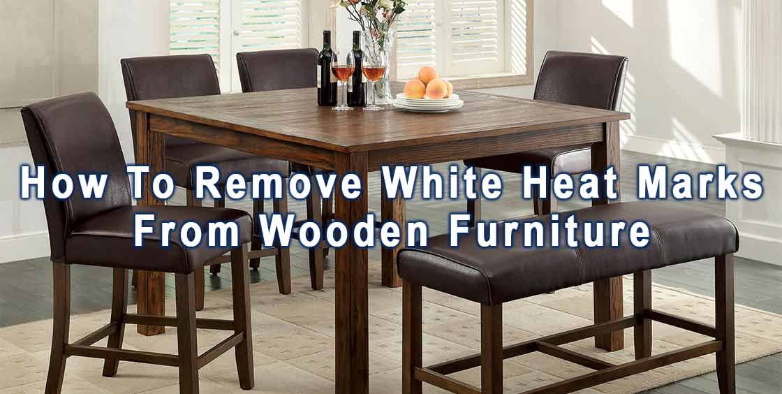 How To Succesfully Get White Heat Marks Off A Wooden Table